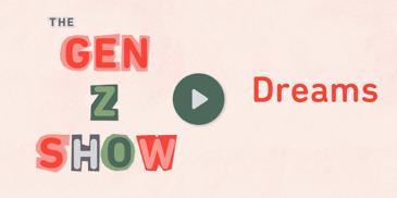 The Gen Z Show Dreams