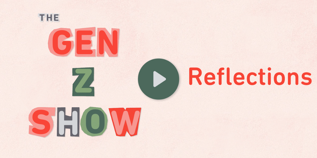 The Gen Z Show: Relfections
